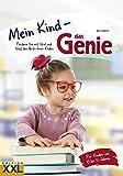 Mein Kind – das Genie!: Fördern Sie mit Spiel und Spaß den Grips Ihres Kindes