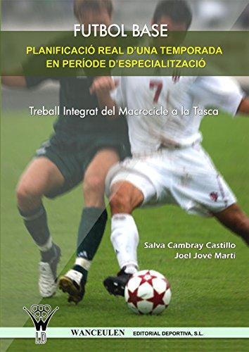 Futbol base. Planificació real d'una temporada en període d'especialització (Catalan Edition) por Salva Cambray Castillo