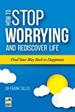 How to Stop Worrying and Rediscover Life