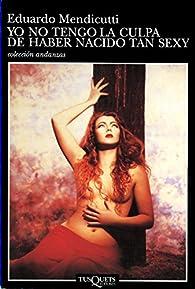 Yo no tengo la culpa de haber nacido tan sexy par Eduardo Mendicutti