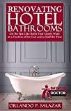 Renovating Hotel Bathrooms: Get the Spa-Like Baths your Guests Want at a Fraction of the Cost and in Half the Time (English Edition)