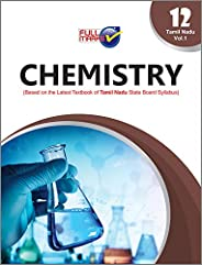 Chemistry (Based on The Latest Textbook of Tamil Nadu State Board Syllabus) Vol. I Class 12