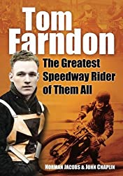 Tom Farndon: The Greatest Speedway Rider of Them All