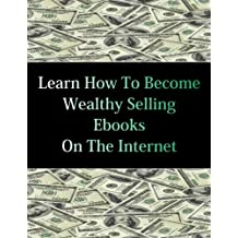 Learn How To Become Wealthy Selling Ebooks (English Edition)
