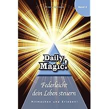 Daily Magic 02 - Federleicht dein Leben steuern: Mitmachen und Erleben! (German Edition)