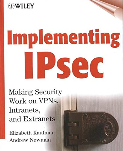 [(Implementing IPSec : Making Security Work on VPNs, Intranets and Extranets)] [By (author) Elizabeth Kaufman ] published on (October, 1999)