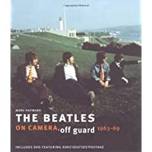 The Beatles: On Camera, Off Guard (Book & DVD): Written by Mark Hayward, 2009 Edition, (Har/DVD) Publisher: Pavilion [Hardcover]