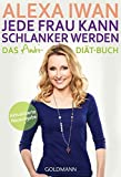 Jede Frau kann schlanker werden: Das Anti-Di??t-Buch - Aktualisierte Ausgabe by Alexa Iwan (2013-07-15)