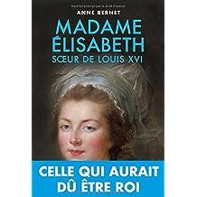 Madame Elisabeth : Soeur de Louis XVI