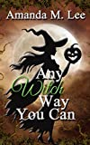 Any Witch Way You Can (Wicked Witches of the Midwest Book 1) by Amanda M. Lee