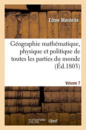 Geographie Mathematique, Physique et Politique de Toutes les Parties du Monde. Volume 7