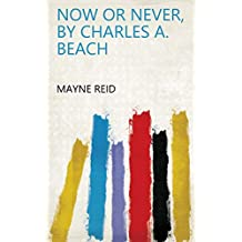 Now or never, by Charles A. Beach