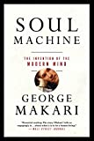 Soul Machine – The Invention of the Modern Mind