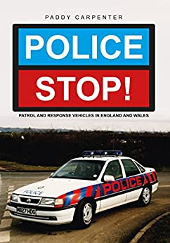 Police STOP!: Patrol and Response Vehicles in England and Wales by [Carpenter, Paddy]