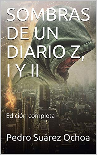 SOMBRAS DE UN DIARIO Z, I Y II: Edición completa por Pedro Suárez Ochoa