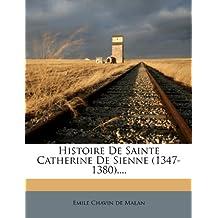 Histoire De Sainte Catherine De Sienne (1347-1380)....