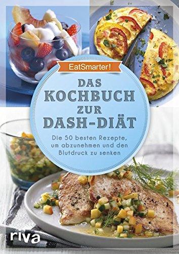 Image of Das Kochbuch zur DASH-Diät: Die 50 besten Rezepte, um abzunehmen und den Blutdruck zu senken