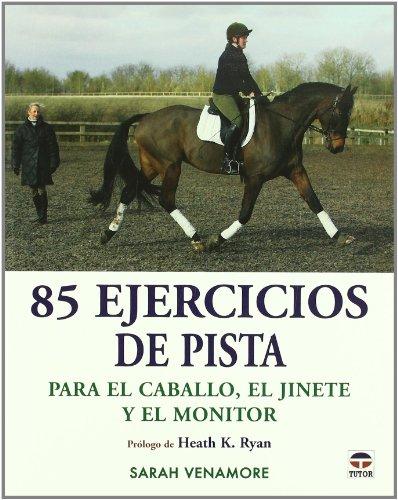 85 ejercicios de pista para el caballo, el jinete y el monitor por Sarah Venamore