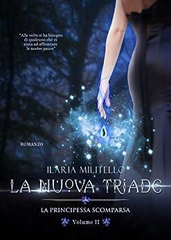 La Nuova Triade ( Vol 2): La Principessa Scomparsa di [Militello, Ilaria]