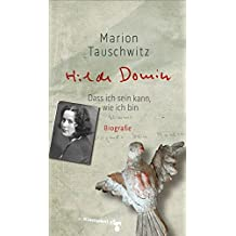Hilde Domin: Dass ich sein kann, wie ich bin. Biografie