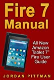 Fire 7 Manual: All New Amazon Tablet 7' Fire User Guide (Amazon Fire 7 Guide, Beginner to Expert Guidebook, Complete with Instructions) (English Edition)