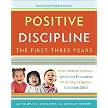Positive Discipline: The First Three Years, Revised and Updated Edition: From Infant to Toddler-Laying the Foundation for Raising a Capable, Confident