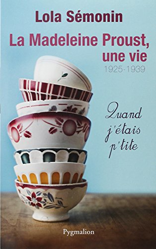 La Madeleine Proust, une vie : Quand j'étais petite (1925-1939)