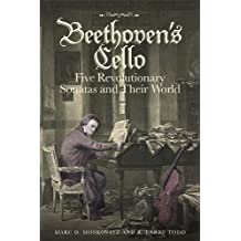 Beethoven's Cello: Five Revolutionary Sonatas and Their Worl