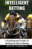 Best Books On Horse Racings - Intelligent Betting: A Fundamental Guide To Betting On Review