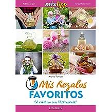 MIXtipp: Mis Regalos favoritos (español): Sé creativo con Thermomix TM (cocinar con la Thermomix)