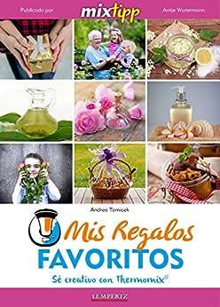 MIXtipp: Mis Regalos favoritos (español): Sé creativo con Thermomix TM (cocinar con la Thermomix) (Spanish Edition)