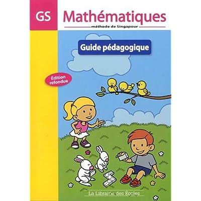 Mathématiques GS Méthode de Singapour, Guide pédagogique Edition 2015
