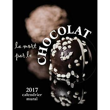 La Mort Par le Chocolat 2017 Calendrier Mural (Edition France)