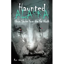 Haunted Alaska: Ghost Stories from the Far North