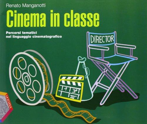 Cinema in classe. Percorsi tematici nel linguaggio cinematografico. Per la Scuola media. Con CD Audio. Con CD-ROM