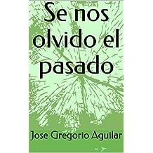 Se nos olvido el pasado (1) (Spanish Edition)