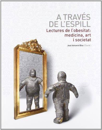 A través de l'espill: Lectures de l'obesitat: medicina, art i societat