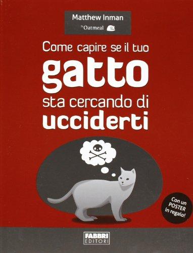 Come capire se il tuo gatto sta cercando di ucciderti. Con poster. Ediz. illustrata