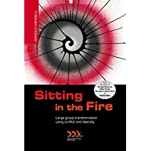 Sitting in the Fire: Large Group Transformation Using Conflict and Diversity (English Edition)