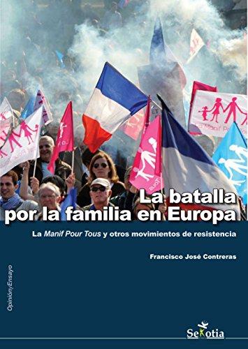 La batalla por la familia en Europa: La Manif Pour Tous y otros movimientos por la familia. (Opinión y Ensayo)