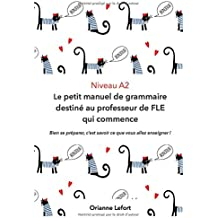 A2 Le petit manuel de grammaire destiné au professeur de FLE qui commence: Niveau A2