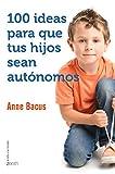 100 ideas para que tus hijos sean autónomos (El Niño y su Mundo)