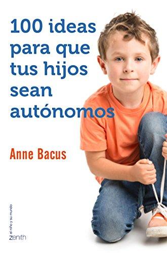 100 ideas para que tus hijos sean autónomos (El Niño y su Mundo) por Anne Bacus
