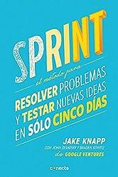 Sprint - El Metodo Para Resolver Problemas Y Testar Nuevas Ideas En Solo Cinco D IAS / Sprint: How to Solve Big Problems and Test New