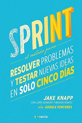 Sprint: El método para resolver problemas y testar nuevas ideas en solo 5 días (CONECTA) por Jake Knapp