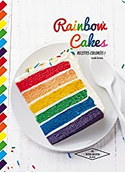 Rainbow cakes: Recettes colorées !