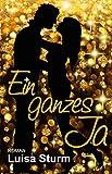 Ein ganzes Ja (Liebesroman) von Luisa Sturm