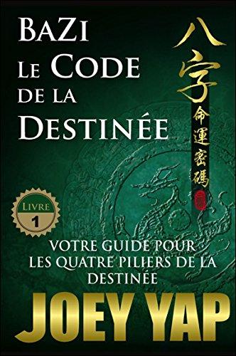 Bazi - Le Code de la Destinée - Votre guide pour les quatre piliers de la destinée - T1 par Joey Yap