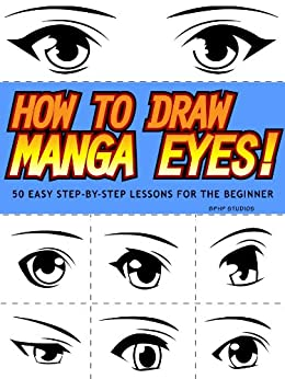 How to Draw Manga Eyes! 50 Easy Step-by-Step Lessons for the Beginner (English Edition) par [BPHP STUDIOS]