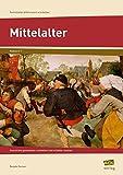 Mittelalter: Geschichte gemeinsam erarbeiten und erlebbar machen (6. und 7. Klasse) (Fachinhalte differenziert erarbeiten - SEK) - Renate Gerner